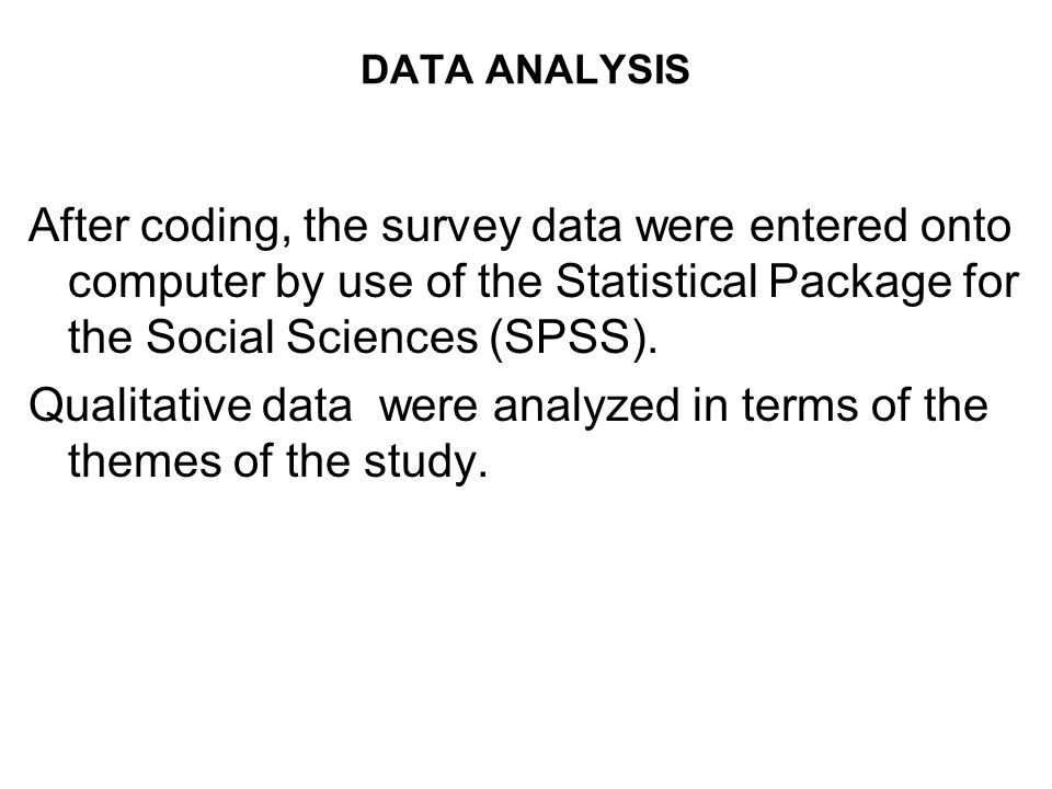 DATA ANALYSIS After coding, the survey data were entered onto computer by use of the Statistical Package for the Social Sciences (SPSS).
