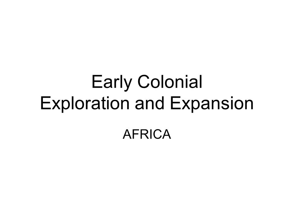 Early Colonial Exploration and Expansion AFRICA