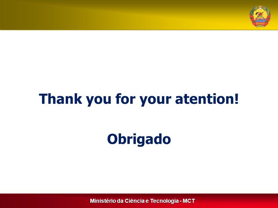 Ministério da Ciência e Tecnologia - MCT Thank you for your atention! Obrigado