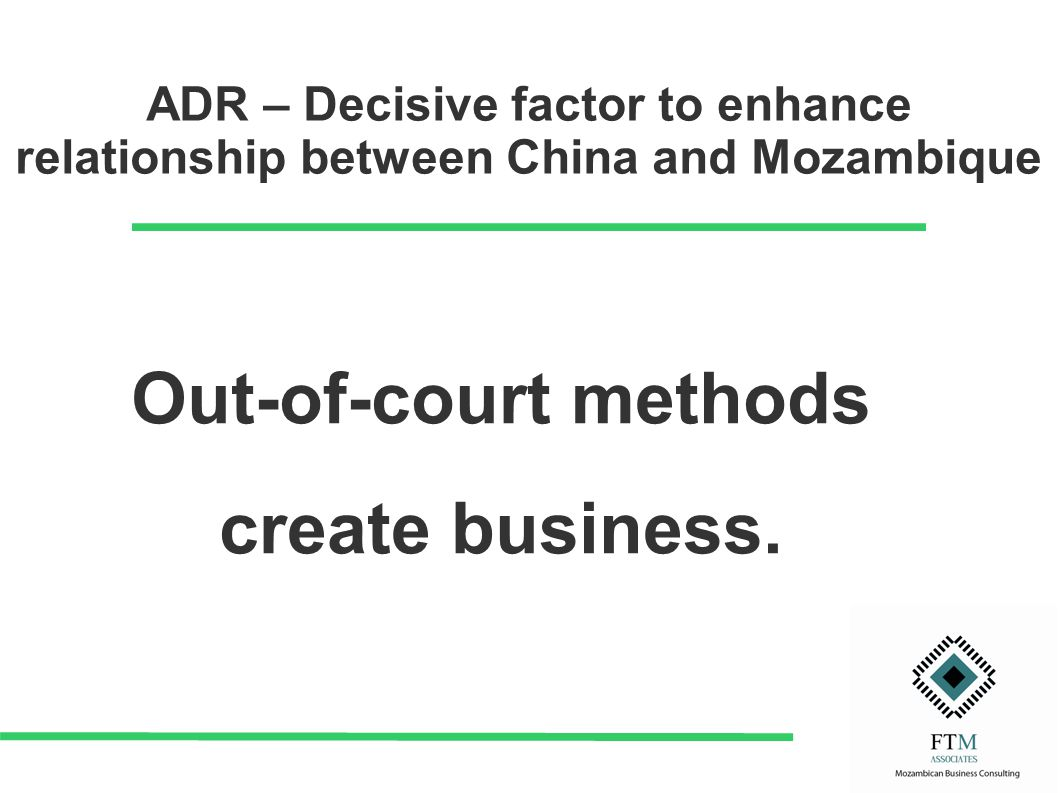 ADR – Decisive factor to enhance relationship between China and Mozambique Out-of-court methods create business.