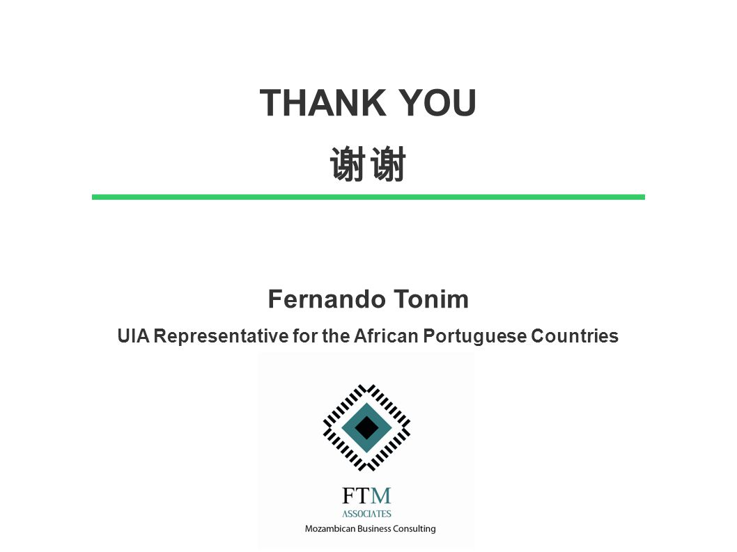 THANK YOU 谢谢 Fernando Tonim UIA Representative for the African Portuguese Countries