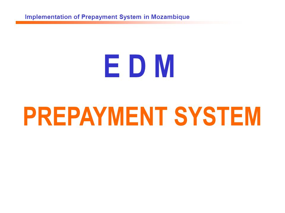 Implementation of Prepayment System in Mozambique E D M PREPAYMENT SYSTEM