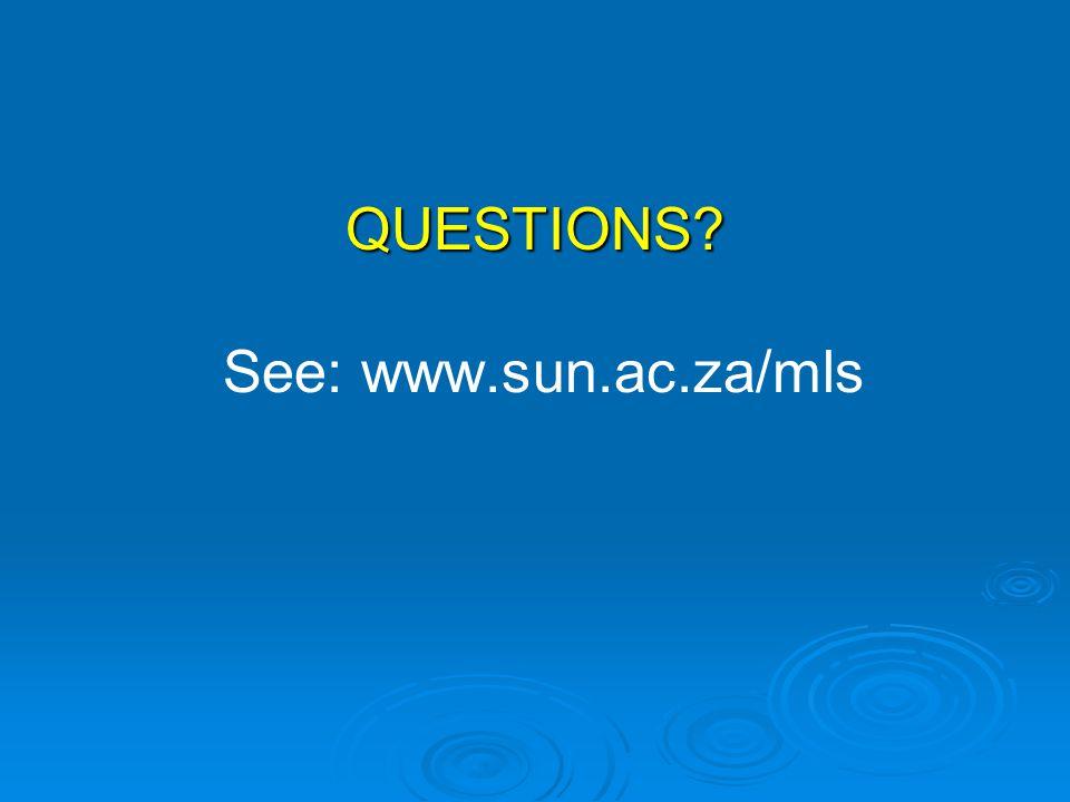 QUESTIONS QUESTIONS See: www.sun.ac.za/mls