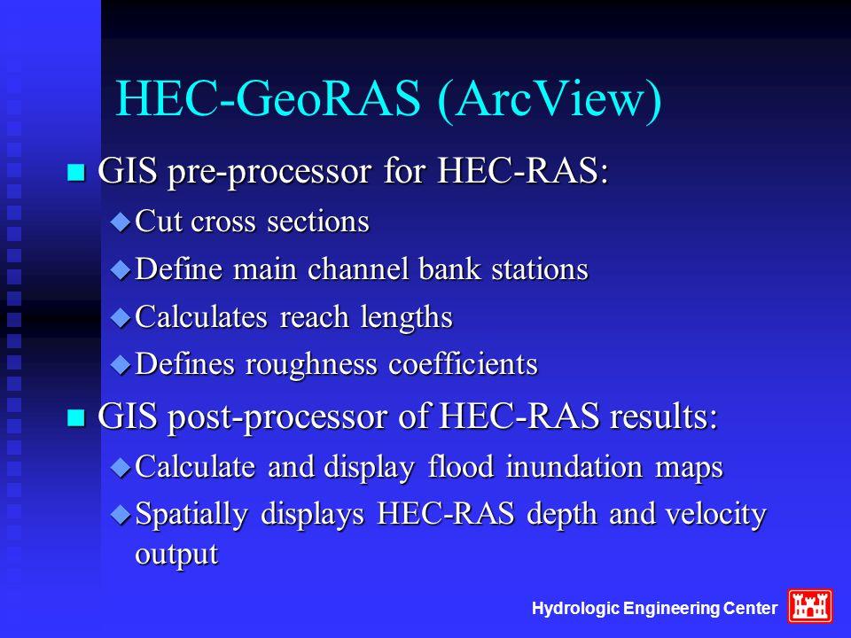 Hydrologic Engineering Center HEC-GeoRAS (ArcView) n GIS pre-processor for HEC-RAS: u Cut cross sections u Define main channel bank stations u Calcula