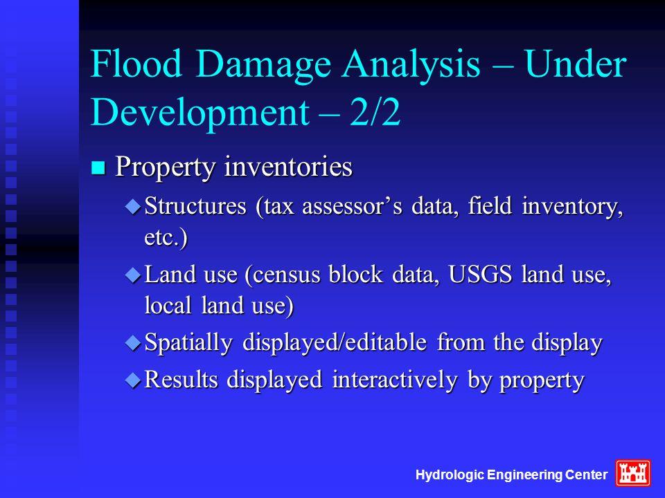 Hydrologic Engineering Center Flood Damage Analysis – Under Development – 2/2 n Property inventories u Structures (tax assessor's data, field inventor