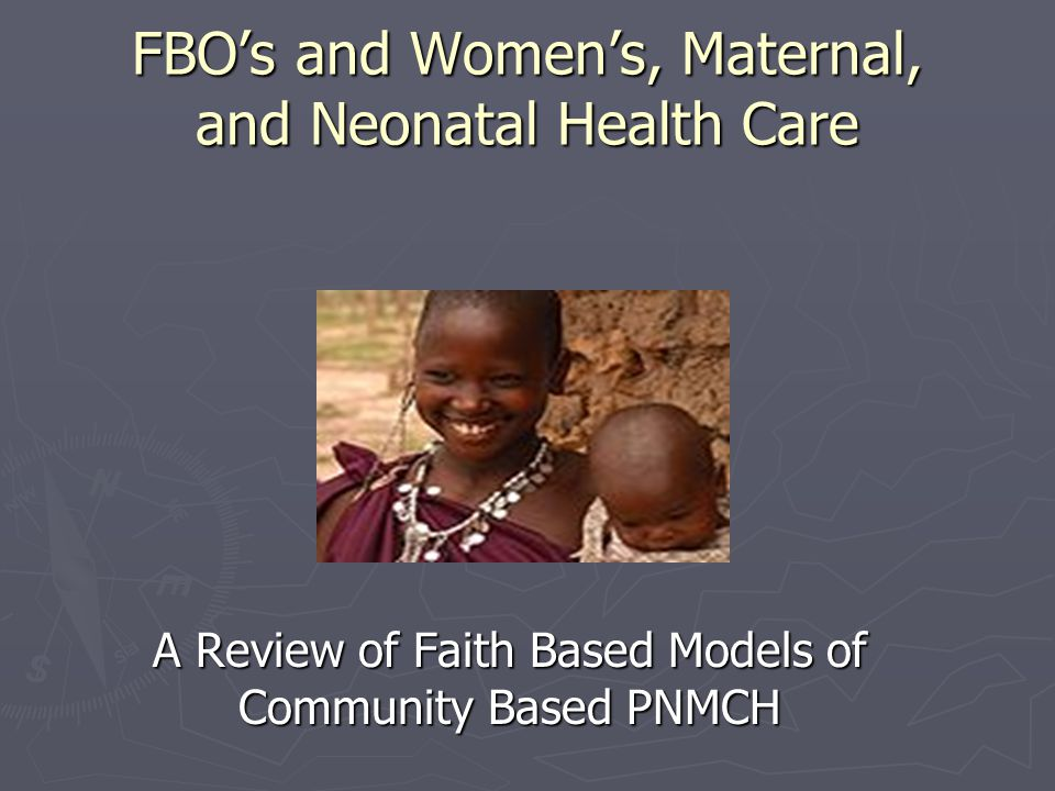 FBO's and Women's, Maternal, and Neonatal Health Care A Review of Faith Based Models of Community Based PNMCH