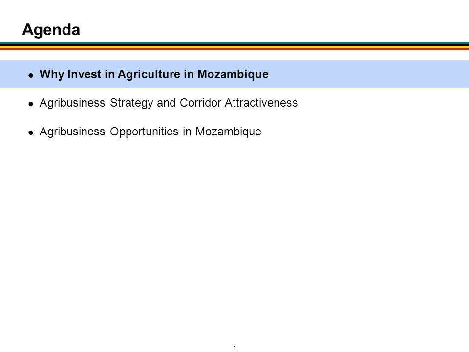 2 Agenda Why Invest in Agriculture in Mozambique Agribusiness Strategy and Corridor Attractiveness Agribusiness Opportunities in Mozambique