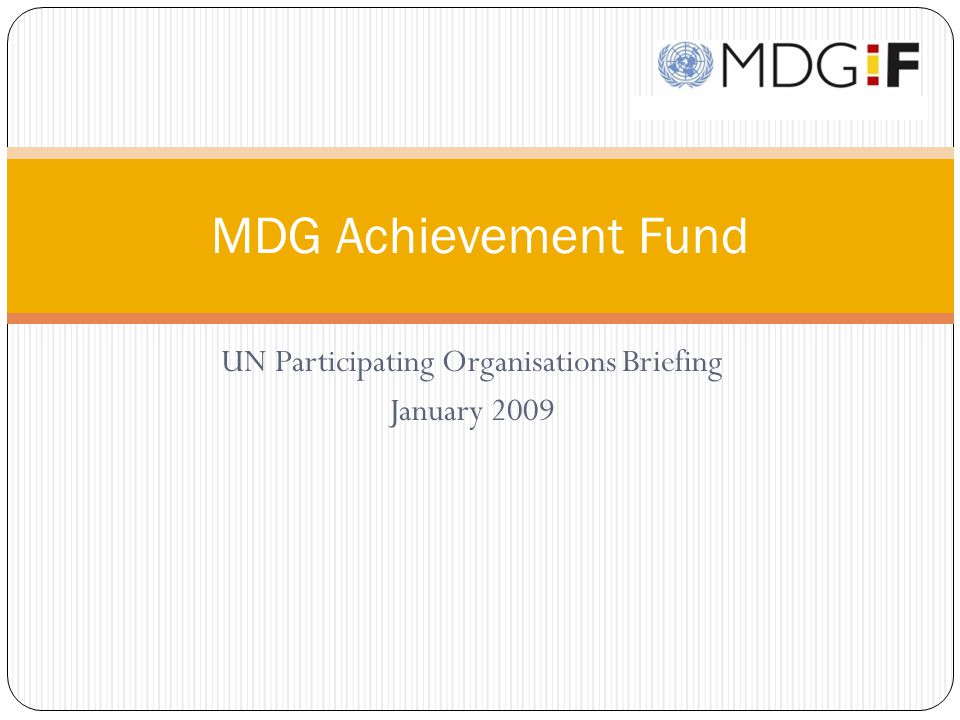 UN Participating Organisations Briefing January 2009 MDG Achievement Fund