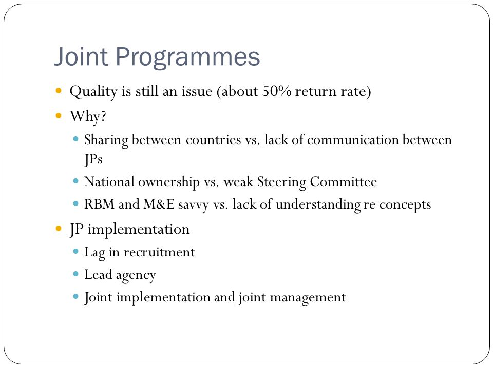 Joint Programmes Quality is still an issue (about 50% return rate) Why.