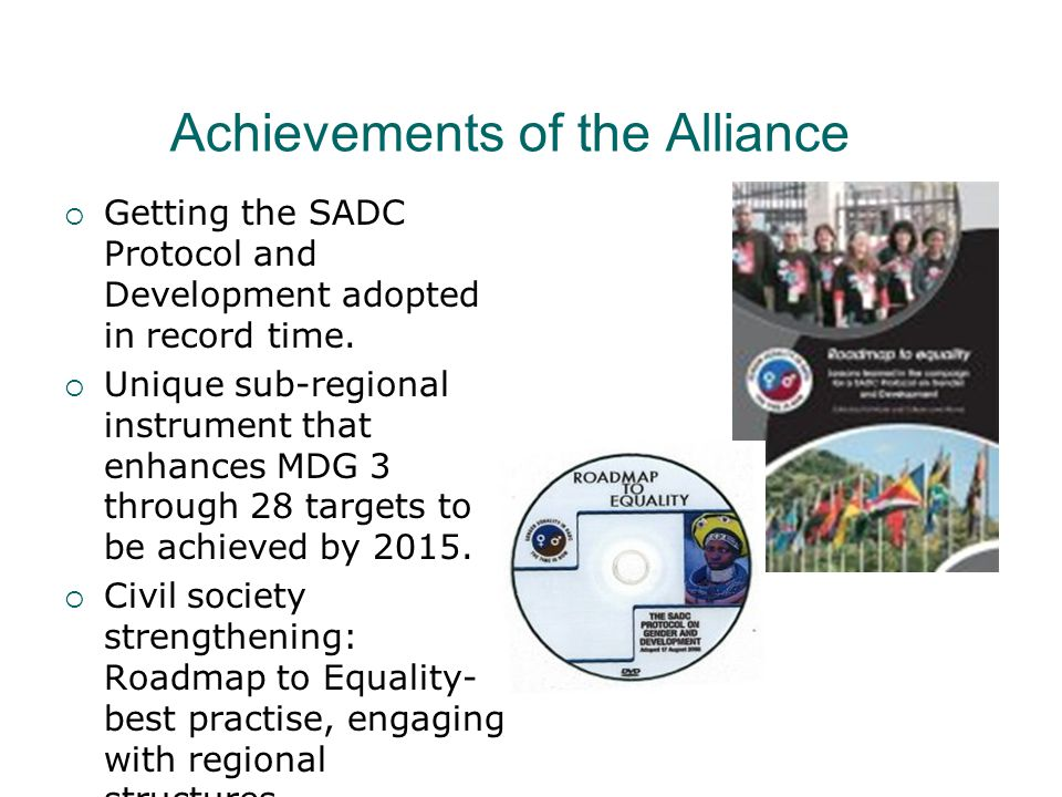 Achievements of the Alliance  Getting the SADC Protocol and Development adopted in record time.