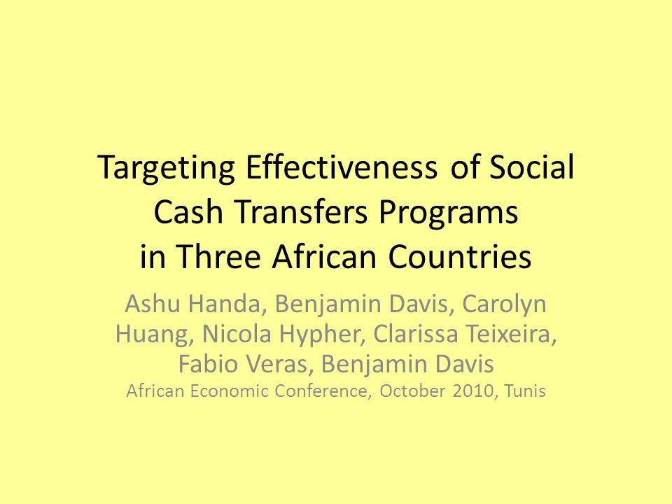 Targeting Effectiveness of Social Cash Transfers Programs in Three African Countries Ashu Handa, Benjamin Davis, Carolyn Huang, Nicola Hypher, Clariss
