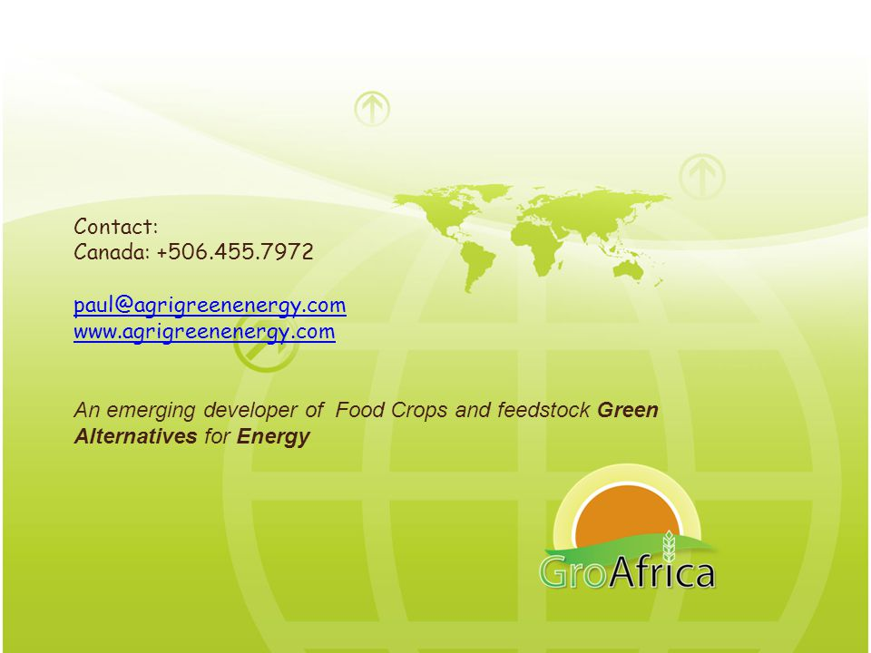 PRESENTATION NAME Company Name Contact: Canada: +506.455.7972 paul@agrigreenenergy.com www.agrigreenenergy.com An emerging developer of Food Crops and feedstock Green Alternatives for Energy
