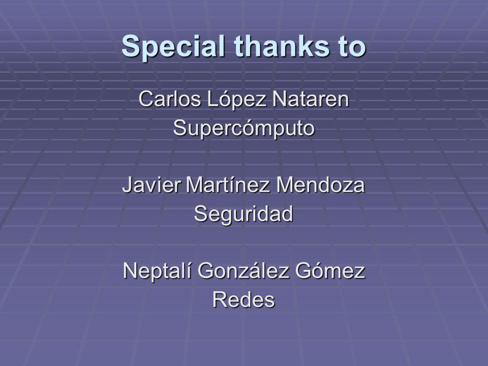 Special thanks to Carlos López Nataren Supercómputo Javier Martínez Mendoza Seguridad Neptalí González Gómez Redes