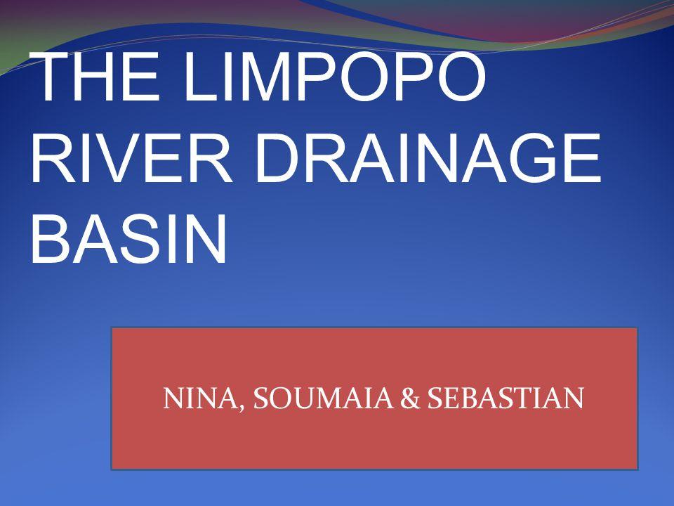 THE LIMPOPO RIVER DRAINAGE BASIN NINA, SOUMAIA & SEBASTIAN