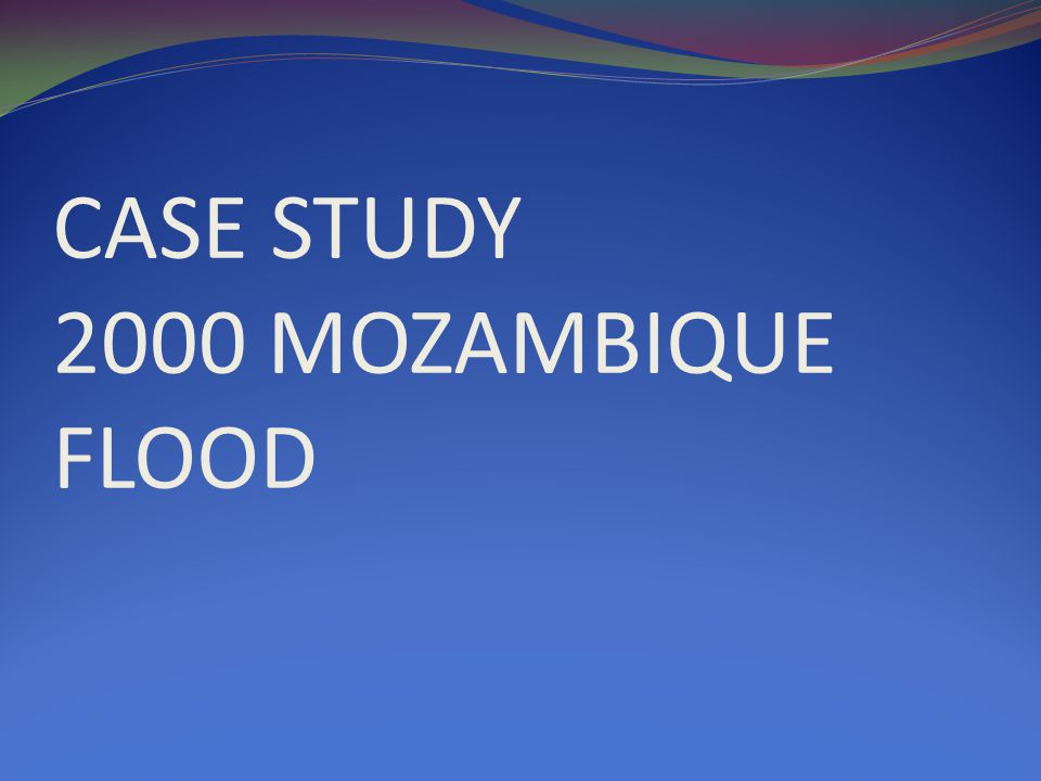 CASE STUDY 2000 MOZAMBIQUE FLOOD