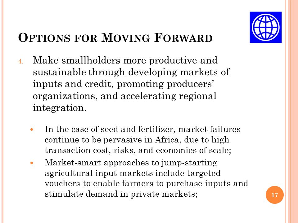 O PTIONS FOR M OVING F ORWARD 17 4. Make smallholders more productive and sustainable through developing markets of inputs and credit, promoting produ
