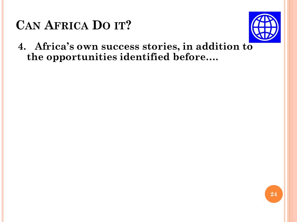 C AN A FRICA D O IT ? 24 4. Africa's own success stories, in addition to the opportunities identified before….