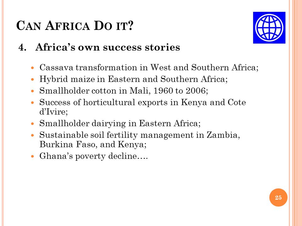 C AN A FRICA D O IT ? 25 4. Africa's own success stories Cassava transformation in West and Southern Africa; Hybrid maize in Eastern and Southern Afri