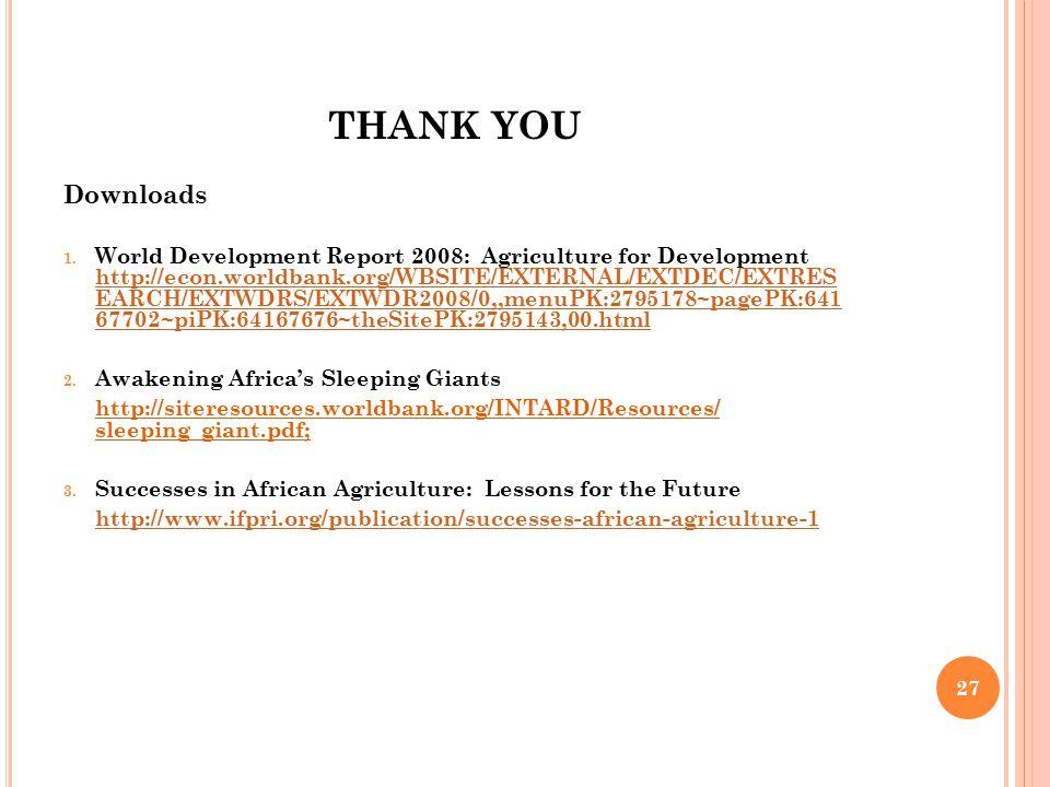 27 THANK YOU Downloads 1. World Development Report 2008: Agriculture for Development http://econ.worldbank.org/WBSITE/EXTERNAL/EXTDEC/EXTRES EARCH/EXT