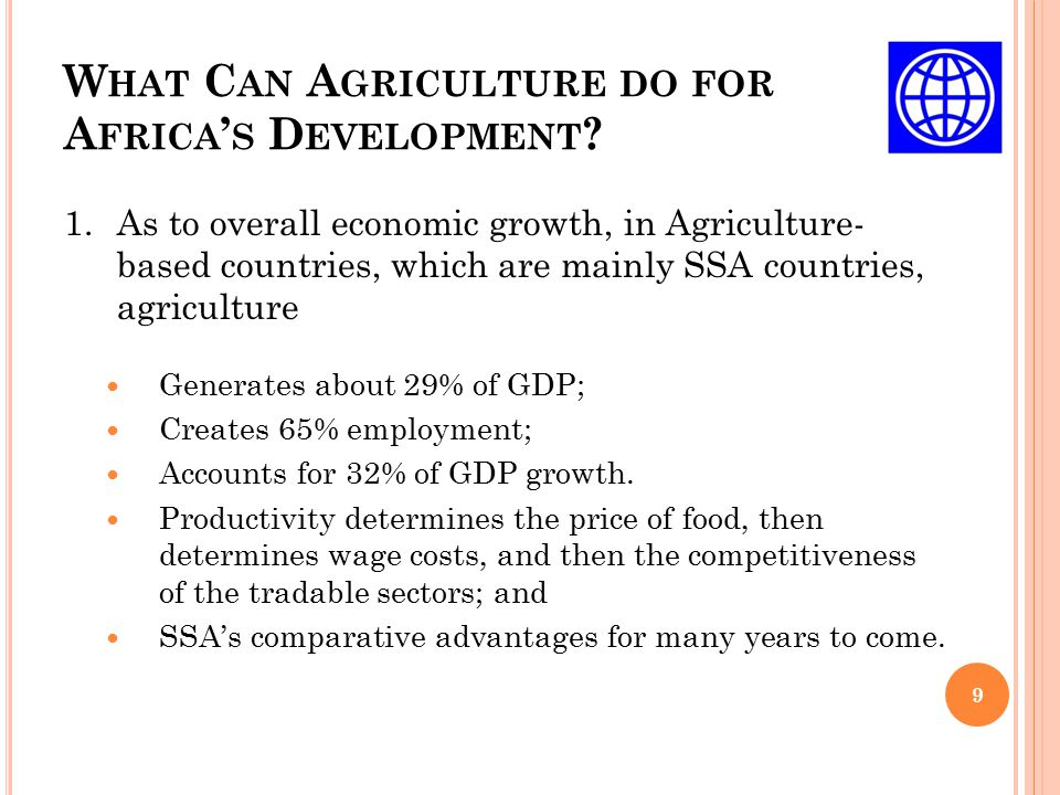 W HAT C AN A GRICULTURE DO FOR A FRICA ' S D EVELOPMENT ? 9 1.As to overall economic growth, in Agriculture- based countries, which are mainly SSA cou