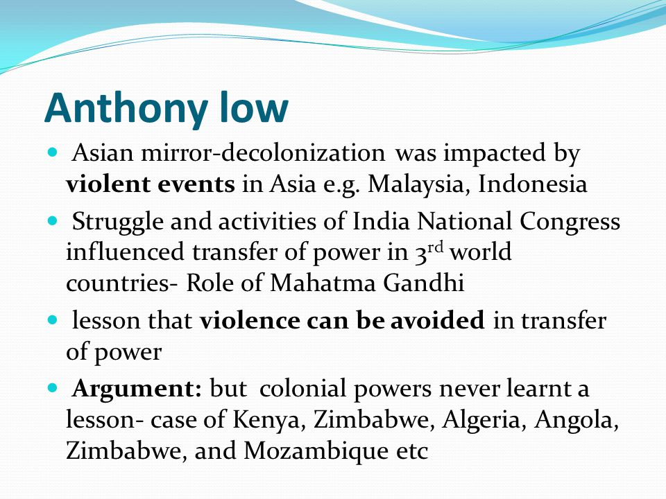 Anthony low Asian mirror-decolonization was impacted by violent events in Asia e.g.