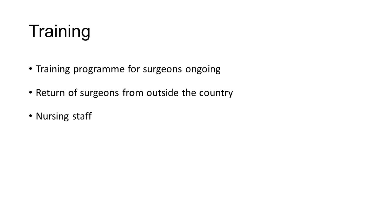 Training Training programme for surgeons ongoing Return of surgeons from outside the country Nursing staff