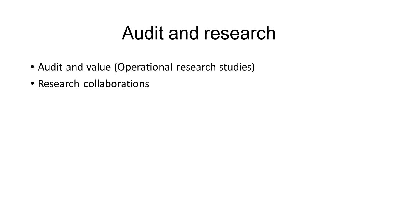 Audit and research Audit and value (Operational research studies) Research collaborations