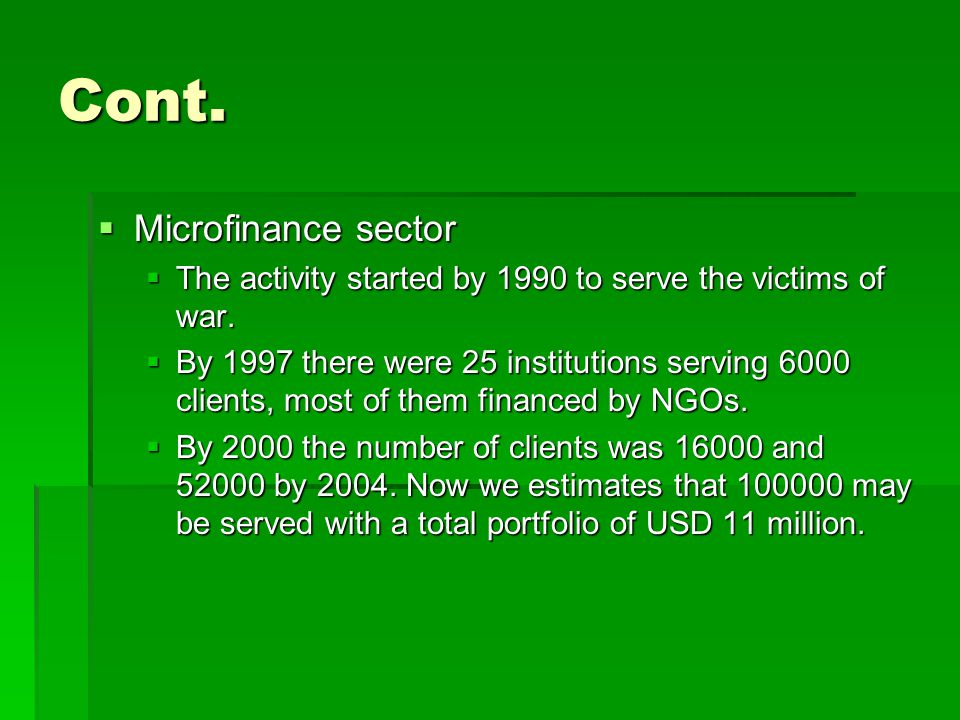 Cont.  Microfinance sector  The activity started by 1990 to serve the victims of war.
