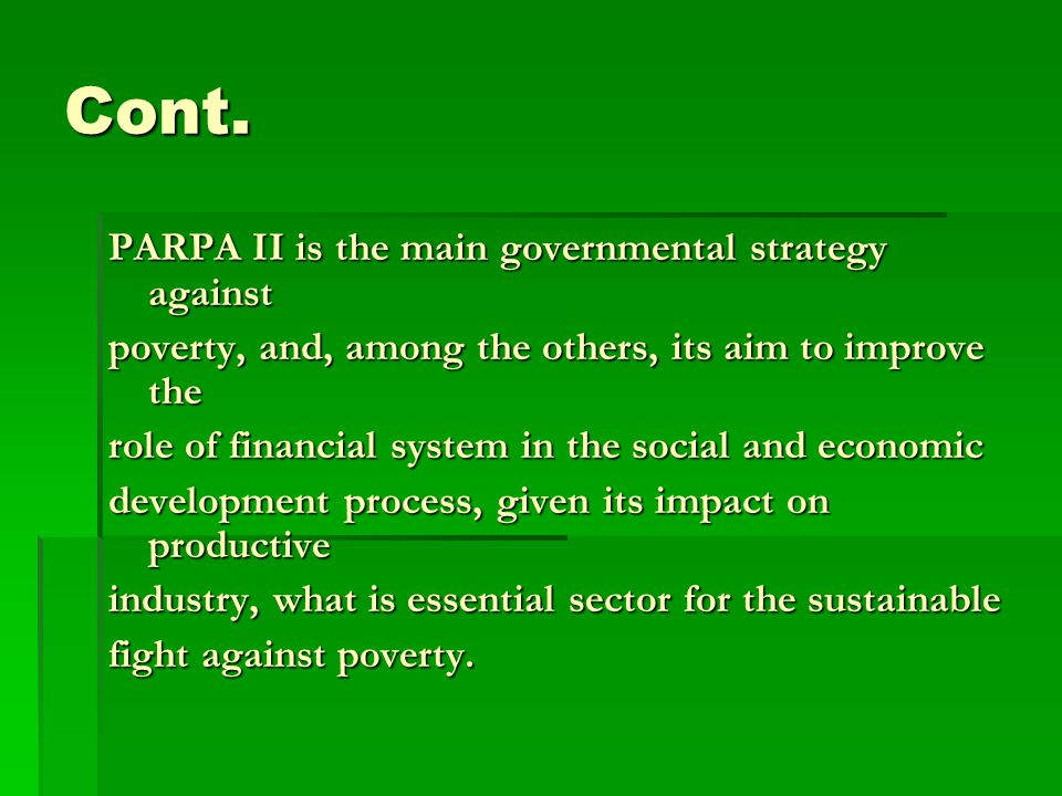 Cont. PARPA II is the main governmental strategy against poverty, and, among the others, its aim to improve the role of financial system in the social