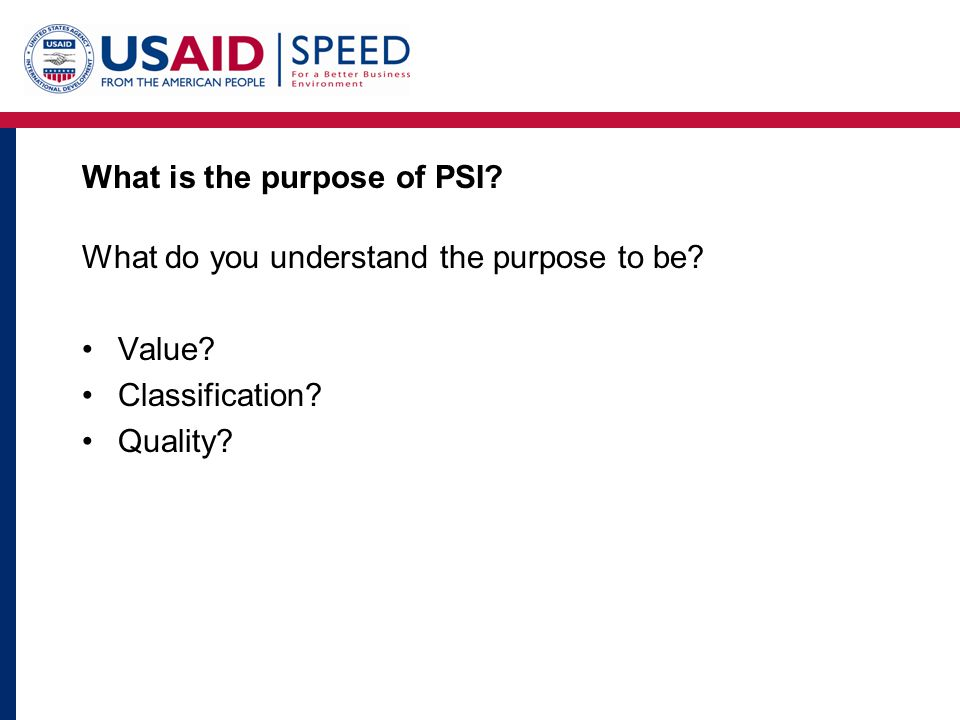 What is the purpose of PSI. What do you understand the purpose to be.