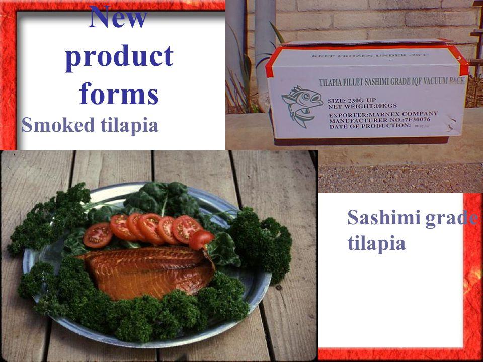 New product forms Smoked tilapia Sashimi grade tilapia