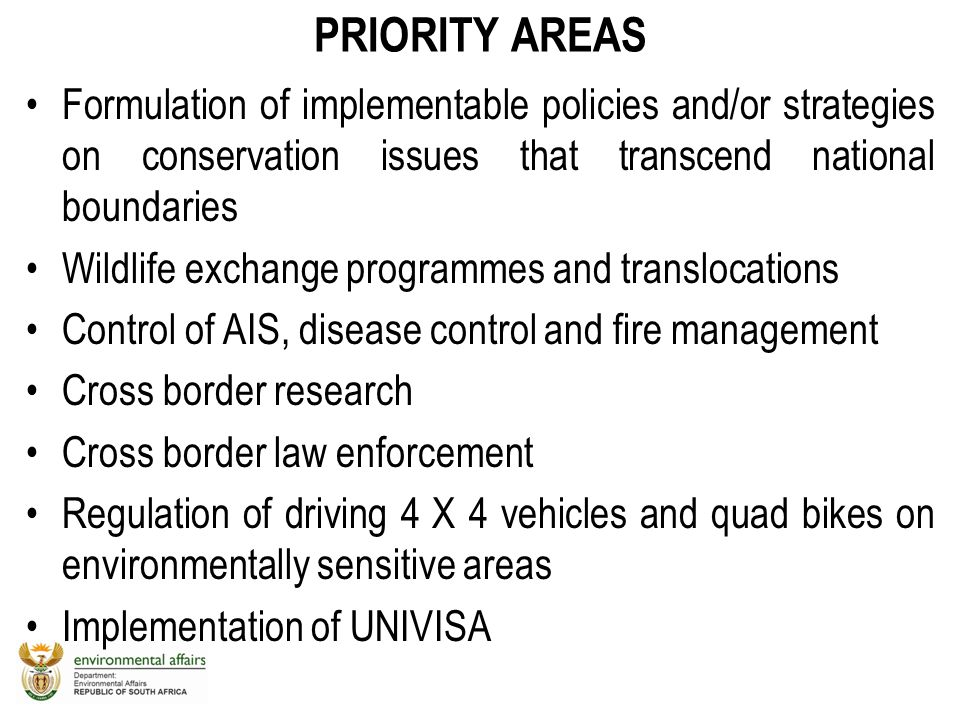 PRIORITY AREAS Formulation of implementable policies and/or strategies on conservation issues that transcend national boundaries Wildlife exchange pro