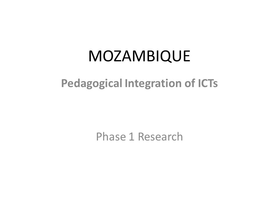 MOZAMBIQUE Pedagogical Integration of ICTs Phase 1 Research
