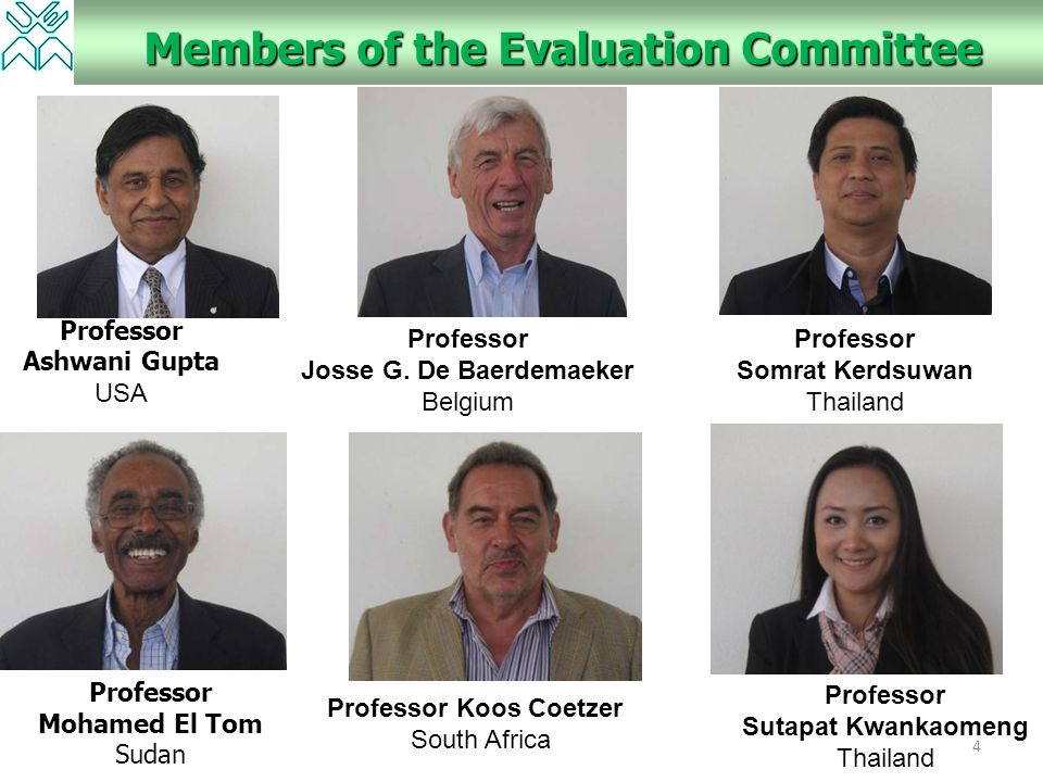 4 Members of the Evaluation Committee Professor Ashwani Gupta USA Professor Josse G. De Baerdemaeker Belgium Professor Mohamed El Tom Sudan Professor