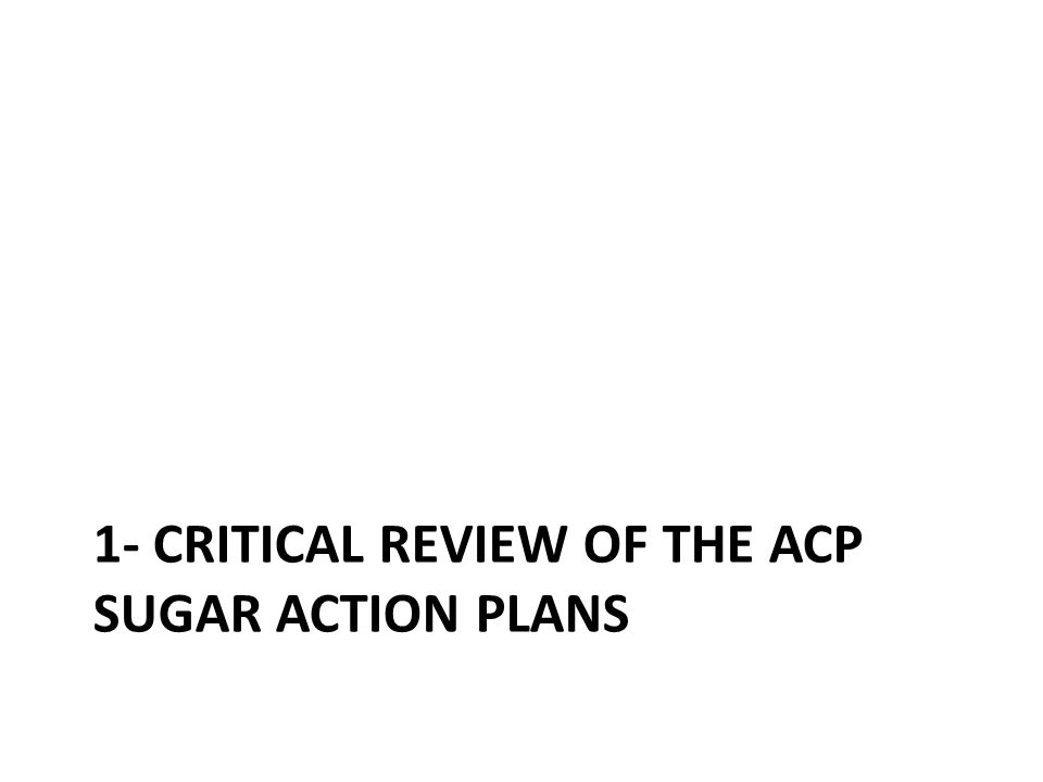 1- CRITICAL REVIEW OF THE ACP SUGAR ACTION PLANS