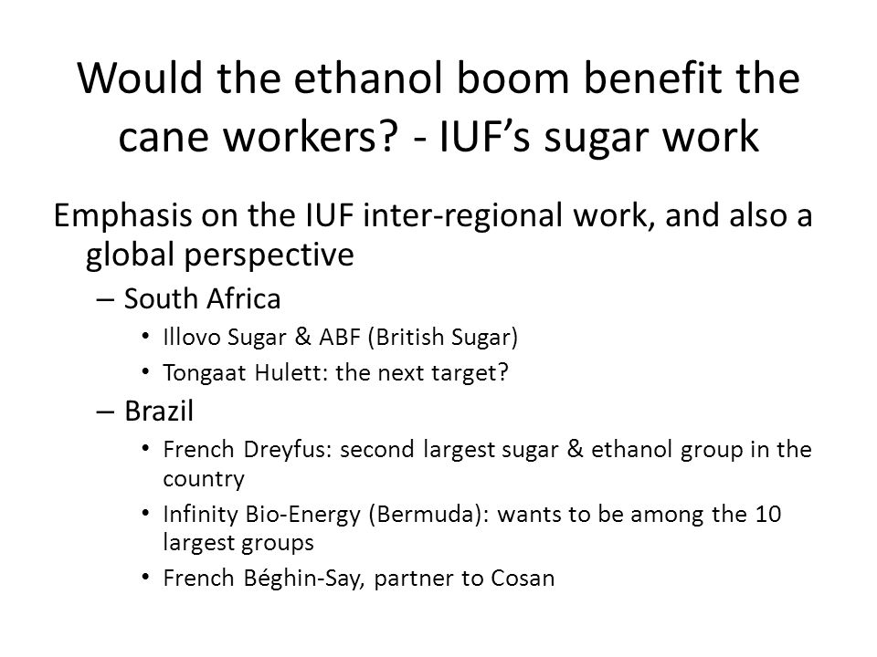 Would the ethanol boom benefit the cane workers.