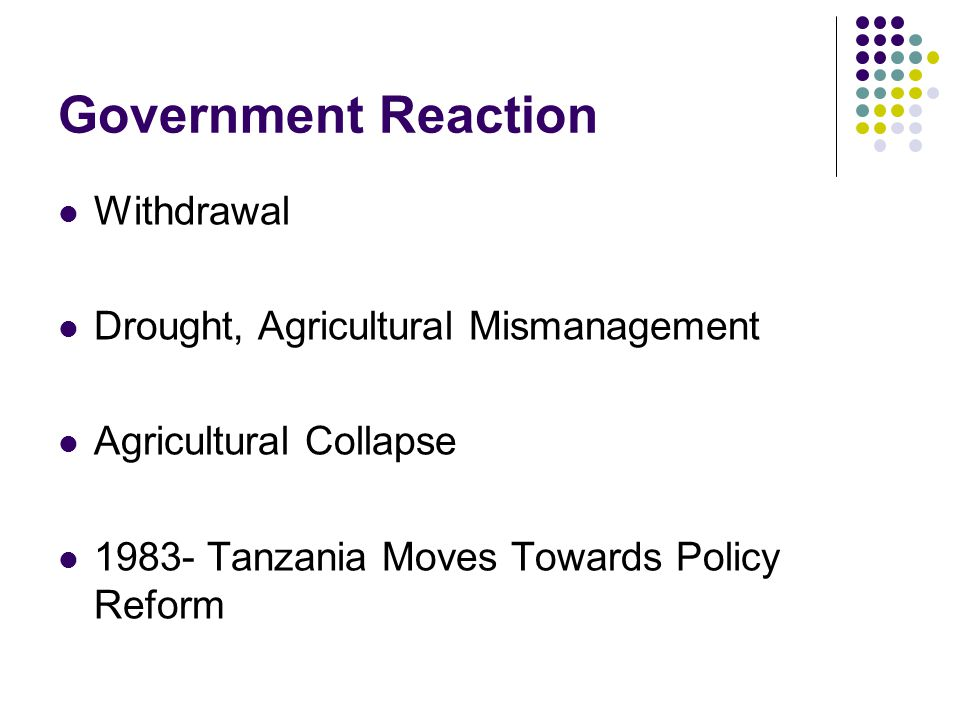 Government Reaction Withdrawal Drought, Agricultural Mismanagement Agricultural Collapse 1983- Tanzania Moves Towards Policy Reform
