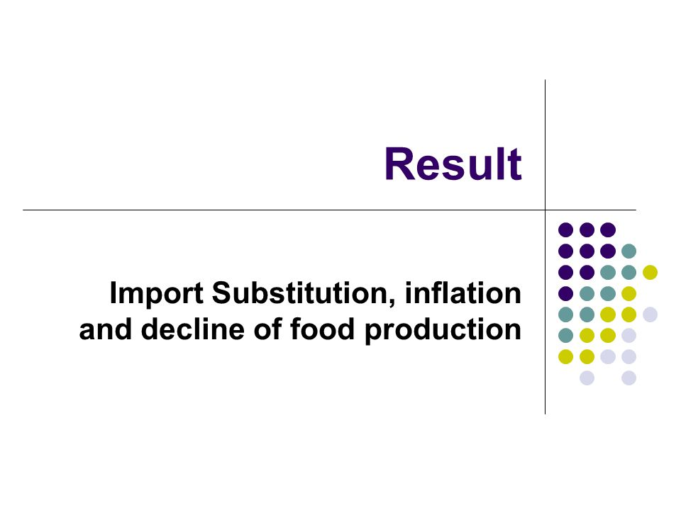 Result Import Substitution, inflation and decline of food production