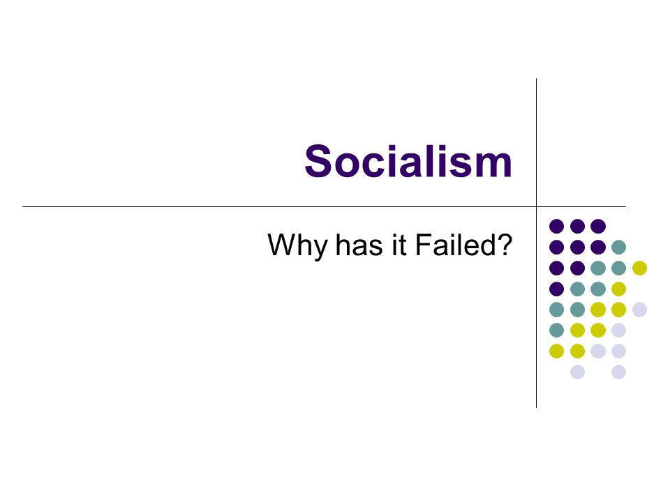 Socialism Why has it Failed?