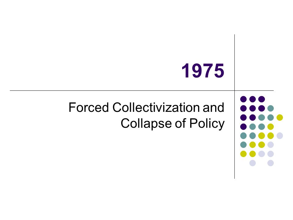 1975 Forced Collectivization and Collapse of Policy