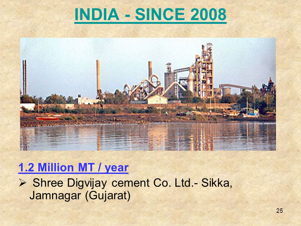 25 INDIA - SINCE 2008 1.2 Million MT / year  Shree Digvijay cement Co.