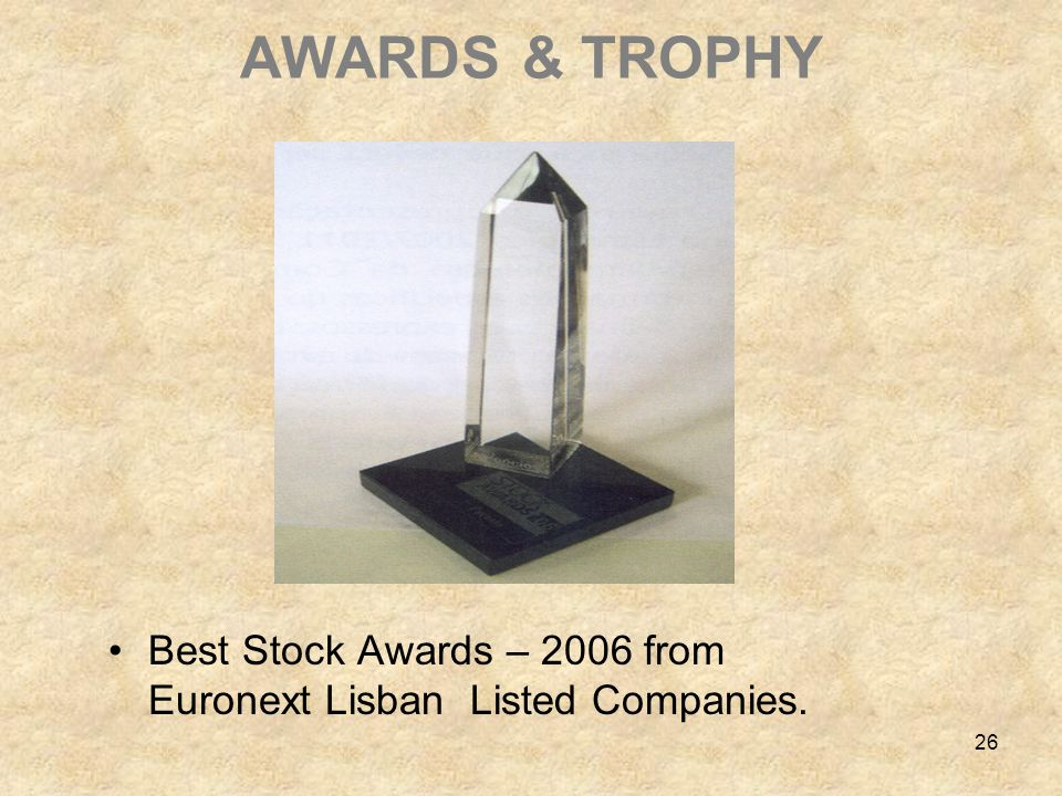 26 AWARDS & TROPHY Best Stock Awards – 2006 from Euronext Lisban Listed Companies.
