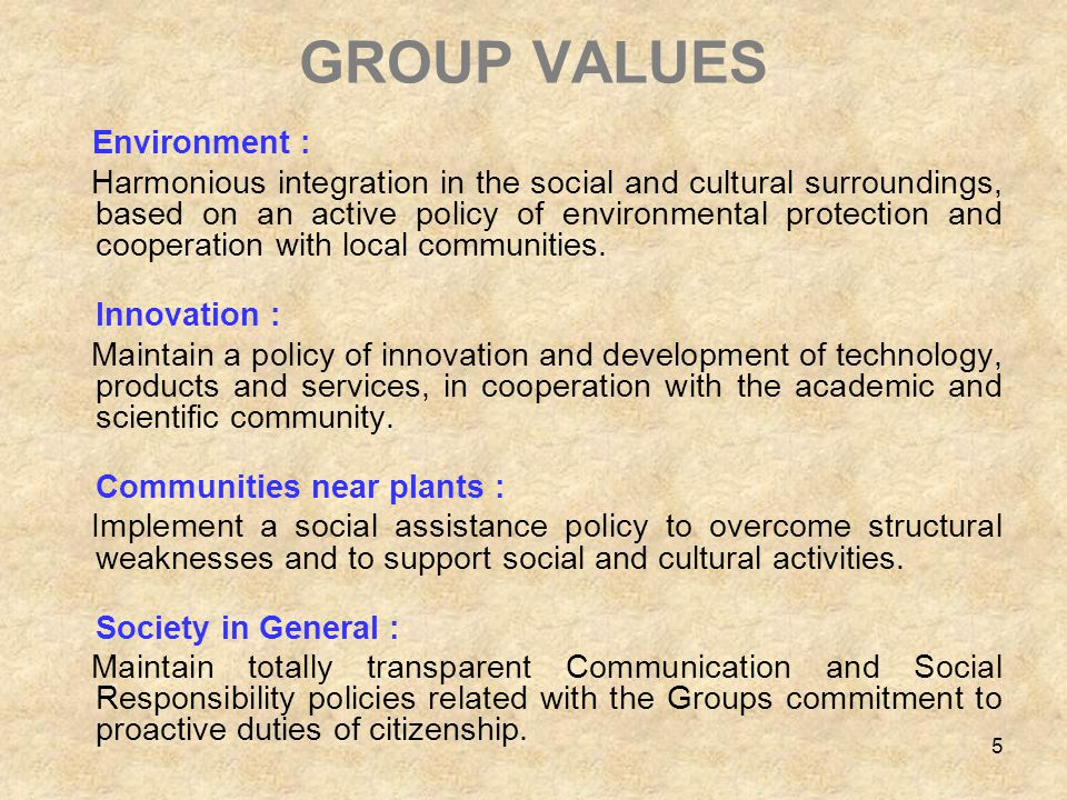 5 GROUP VALUES Environment : Harmonious integration in the social and cultural surroundings, based on an active policy of environmental protection and cooperation with local communities.