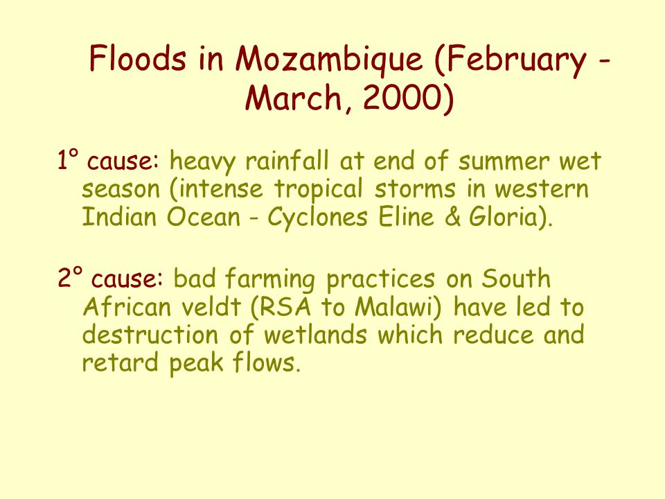Floods in Mozambique (February - March, 2000) 1° cause: heavy rainfall at end of summer wet season (intense tropical storms in western Indian Ocean - Cyclones Eline & Gloria).