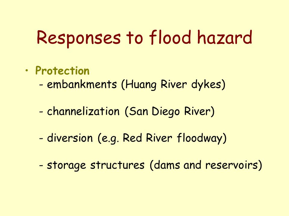 Responses to flood hazard Protection - embankments (Huang River dykes) - channelization (San Diego River) - diversion (e.g.
