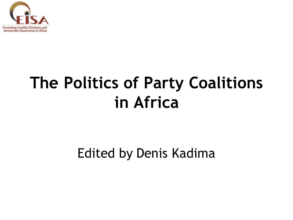 The Politics of Party Coalitions in Africa Edited by Denis Kadima