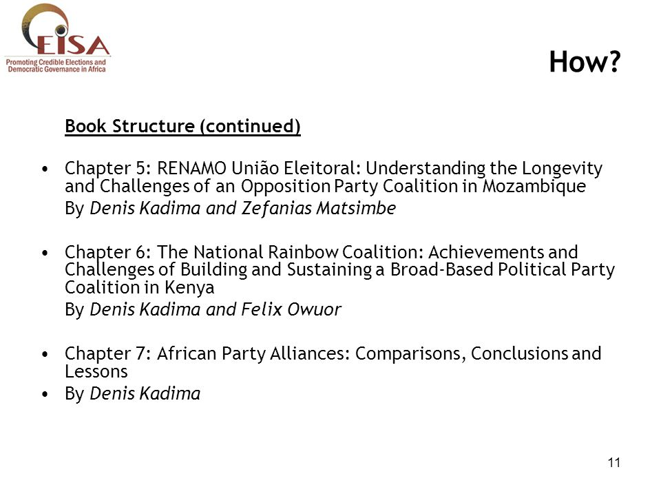 11 How? Book Structure (continued) Chapter 5: RENAMO União Eleitoral: Understanding the Longevity and Challenges of an Opposition Party Coalition in M