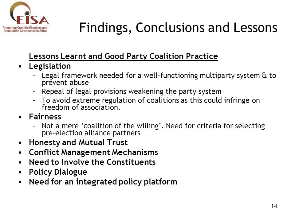 14 Findings, Conclusions and Lessons Lessons Learnt and Good Party Coalition Practice Legislation –Legal framework needed for a well-functioning multi