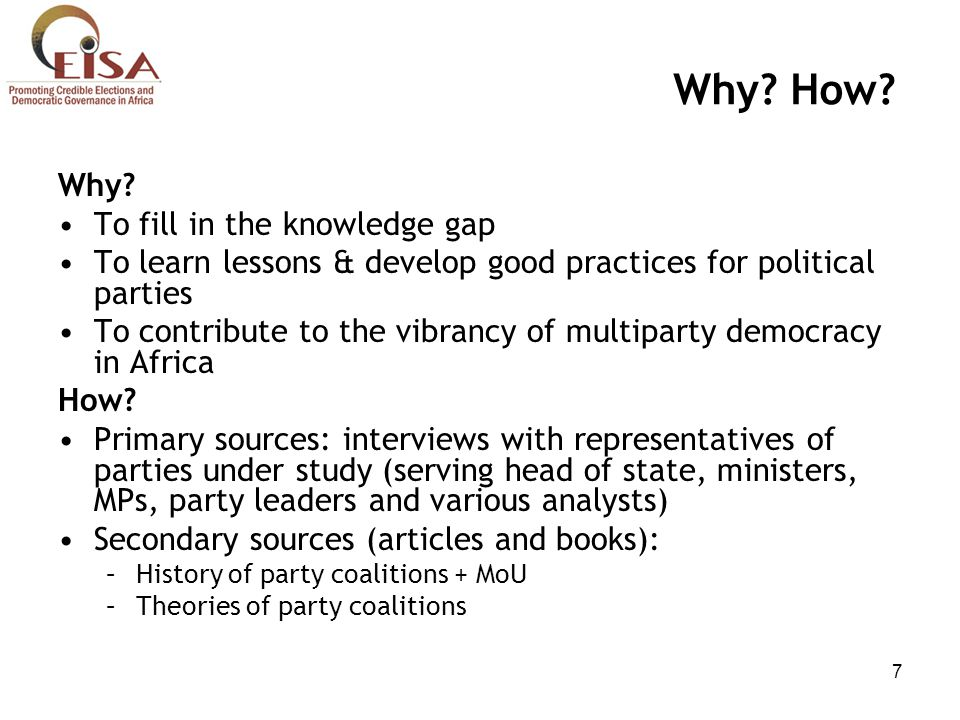 7 Why? How? Why? To fill in the knowledge gap To learn lessons & develop good practices for political parties To contribute to the vibrancy of multipa