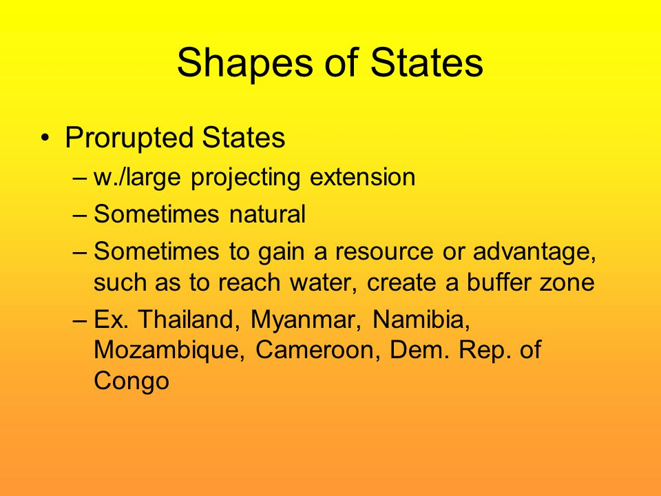 Shapes of States Prorupted States –w./large projecting extension –Sometimes natural –Sometimes to gain a resource or advantage, such as to reach water